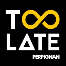 Too Late | Perpignan